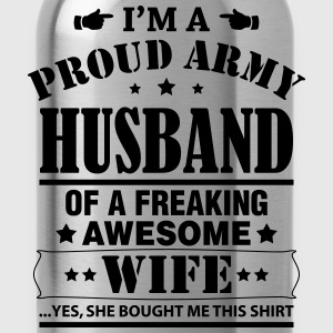 Proud Army Husband Of A Freaking Awesome Wife .... T-Shirts - Water Bottle