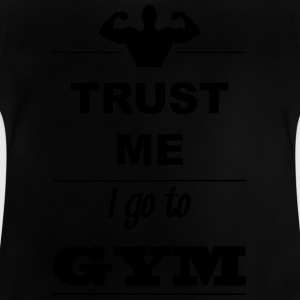Trust me I go to GYM 1c T-Shirts - Baby T-Shirt