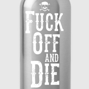 Fuck Off and Die T-Shirts - Trinkflasche
