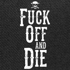Fuck Off and Die T-Shirts - Snapback Cap