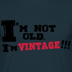 i'm not old i'm vintage - T-shirt Homme