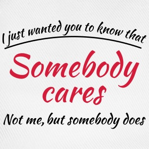 Just wanted you to know that somebody cares Tee shirts - Casquette classique