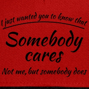 Just wanted you to know that somebody cares Tee shirts - Casquette snapback