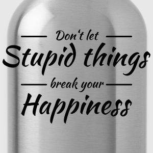 Don't let stupid things break your happiness T-shirts - Vattenflaska