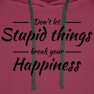 Don't let stupid things break your happiness T-shirts - Mannen Premium hoodie