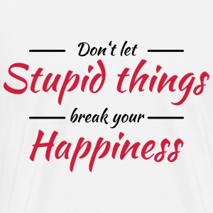Don't let stupid things break your happiness Langarmshirts - Männer Premium T-Shirt
