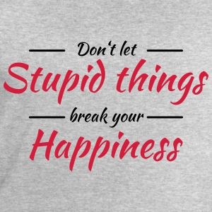 Don't let stupid things break your happiness T-shirts - Mannen sweatshirt van Stanley & Stella