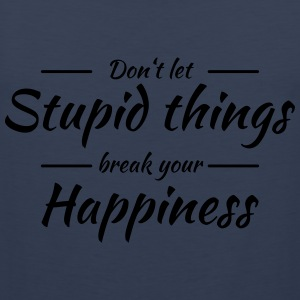 Don't let stupid things break your happiness T-paidat - Miesten premium hihaton paita