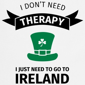 I don't neet therapy I just need to go to ireland Tee shirts - Tablier de cuisine