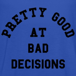 Good At Bad Decisions Funny Quote Hoodies & Sweatshirts - Women's Tank Top by Bella