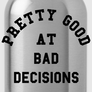 Good At Bad Decisions Funny Quote Hoodies & Sweatshirts - Water Bottle