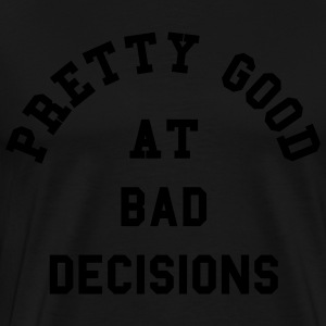 Good At Bad Decisions Funny Quote  Aprons - Men's Premium T-Shirt