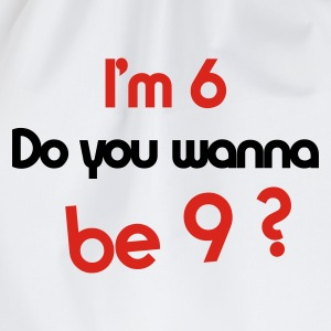 I'm 6 do you wanna be 9 ? - Drawstring Bag