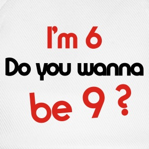 I'm 6 do you wanna be 9 ? - Baseballcap