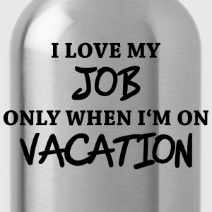 I love my job only when I'm on vacation Tee shirts - Gourde