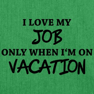 I love my job only when I'm on vacation Tee shirts - Sac bandoulière 100 % recyclé