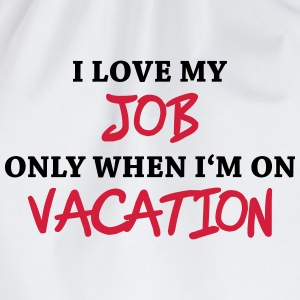 I love my job only when I'm on vacation Tee shirts - Sac de sport léger