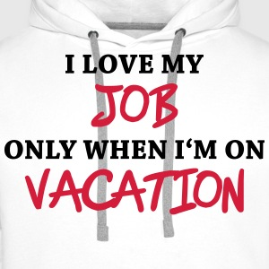 I love my job only when I'm on vacation Tee shirts - Sweat-shirt à capuche Premium pour hommes