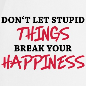 Don't let stupid things break your happiness T-paidat - Esiliina