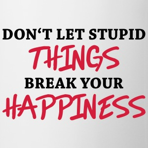 Don't let stupid things break your happiness T-shirts - Mugg