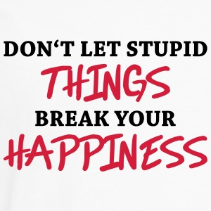 Don't let stupid things break your happiness T-paidat - Miesten premium pitkähihainen t-paita