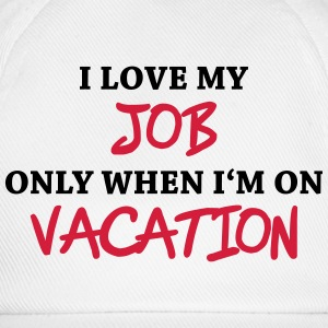 I love my job only when I'm on vacation Tee shirts - Casquette classique
