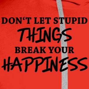 Don't let stupid things break your happiness Tee shirts - Sweat-shirt à capuche Premium pour hommes