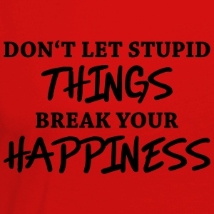 Don't let stupid things break your happiness T-paidat - Naisten premium pitkähihainen t-paita