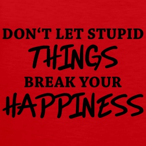 Don't let stupid things break your happiness T-shirts - Mannen Premium tank top