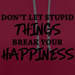 Don't let stupid things break your happiness T-shirts - Contrast hoodie