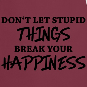 Don't let stupid things break your happiness T-skjorter - Kokkeforkle