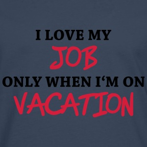 I love my job only when I'm on vacation Tee shirts - T-shirt manches longues Premium Homme