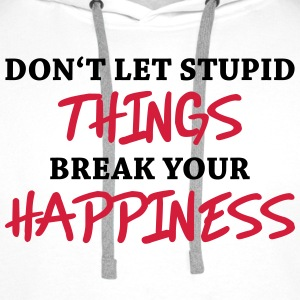 Don't let stupid things break your happiness Sportkläder - Premiumluvtröja herr