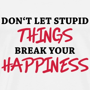 Don't let stupid things break your happiness Sportkläder - Premium-T-shirt herr