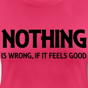 Nothing is wrong, if it feels good Vêtements Sport - T-shirt respirant Femme