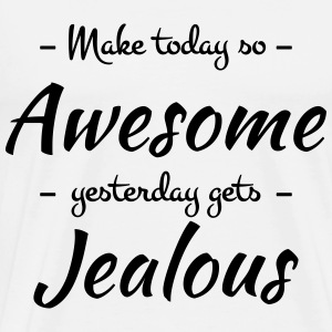 Make today so awesome yesterday gets jealous Long sleeve shirts - Men's Premium T-Shirt