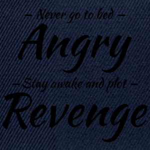 Never go to bed angry... T-Shirts - Snapback Cap