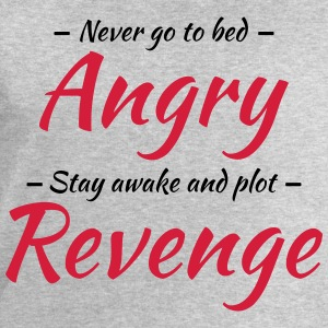 Never go to bed angry... T-Shirts - Men's Sweatshirt by Stanley & Stella