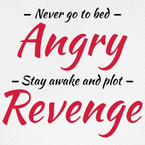 Never go to bed angry... T-Shirts - Baseball Cap
