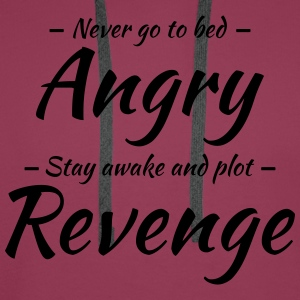 Never go to bed angry... T-shirts - Mannen Premium hoodie