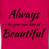 Always be your own kind of beautiful T-Shirts - Frauen T-Shirt