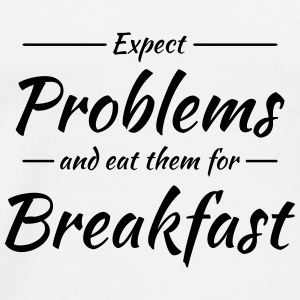 Expect problems and eat them for breakfast Tassen & Zubehör - Männer Premium T-Shirt