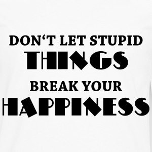 Don't let stupid things break your happiness Koszulki - Koszulka męska Premium z długim rękawem
