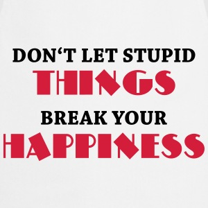 Don't let stupid things break your happiness Urheiluvaatetus - Esiliina