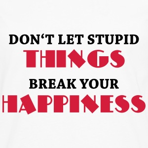 Don't let stupid things break your happiness Urheiluvaatetus - Miesten premium pitkähihainen t-paita