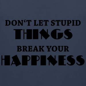 Don't let stupid things break your happiness Sportkleding - Mannen Premium tank top