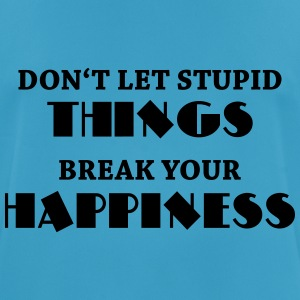 Don't let stupid things break your happiness Sportkläder - Andningsaktiv T-shirt herr