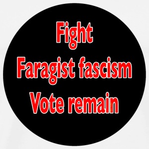 Fight Faragist fascism referendum murder of Jo Cox Buttons - Men's Premium T-Shirt