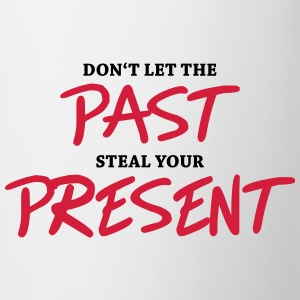 Don't let the past steal your present T-Shirts - Mug