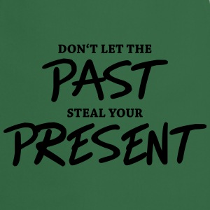 Don't let the past steal your present T-Shirts - Cooking Apron